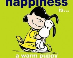 """The True Meaning Of The Quote """"Happiness is a Warm Puppy"""""""